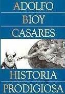 HISTORIA PRODIGIOSA  – Adolfo Bioy Casares
