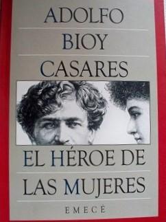 EL HÉROE DE LAS MUJERES – Adolfo Bioy Casares