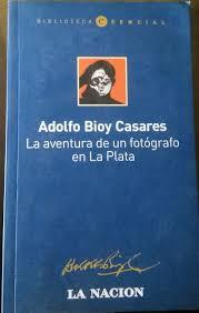 LA AVENTURA DE UN FOTÓGRAFO EN LA PLATA – Adolfo Bioy Casares