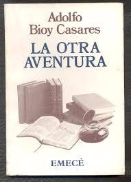 LA OTRA AVENTURA – Adolfo Bioy Casares
