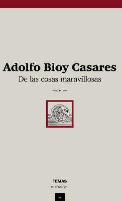 DE LAS COSAS MARAVILLOSAS – Adolfo Bioy Casares