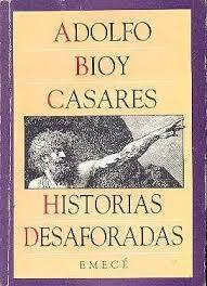 HISTORIAS DESAFORADAS – Adolfo Bioy Casares