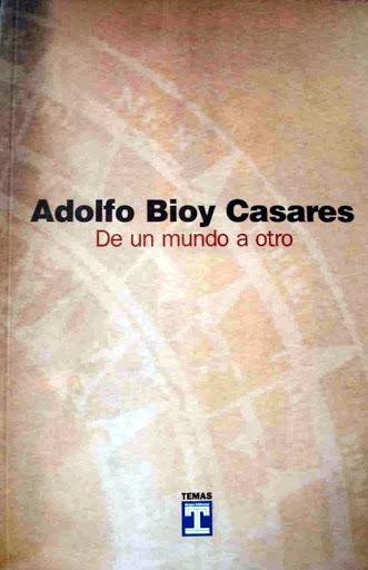 DE UN MUNDO A OTRO – Adolfo Bioy Casares
