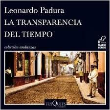 La transparencia del tiempo, Leonardo Padura